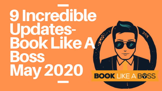 9 Incredible Updates- Book Like a Boss May 2020