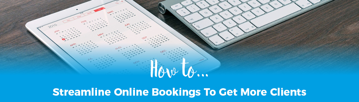 How To Streamline Online Bookings To Get More Clients