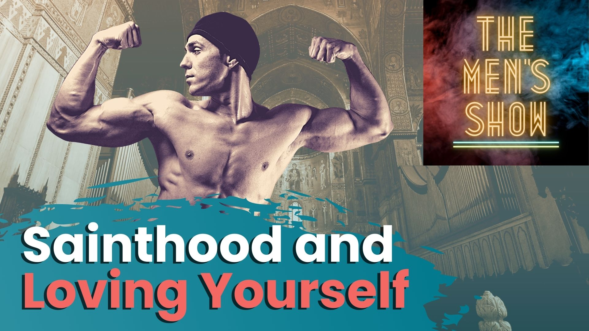 """""""Bodily Health, Self-love, and Sainthood"""" - Episode 24 of The Men's Show w/ the Men"""