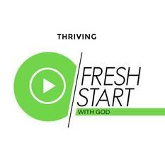 Fresh Start part 4 - Thriving