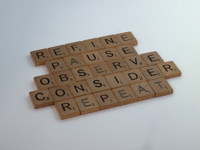 Some scrabble parts that form the following words: Refine, Pause, Observe, Consider, Repeat