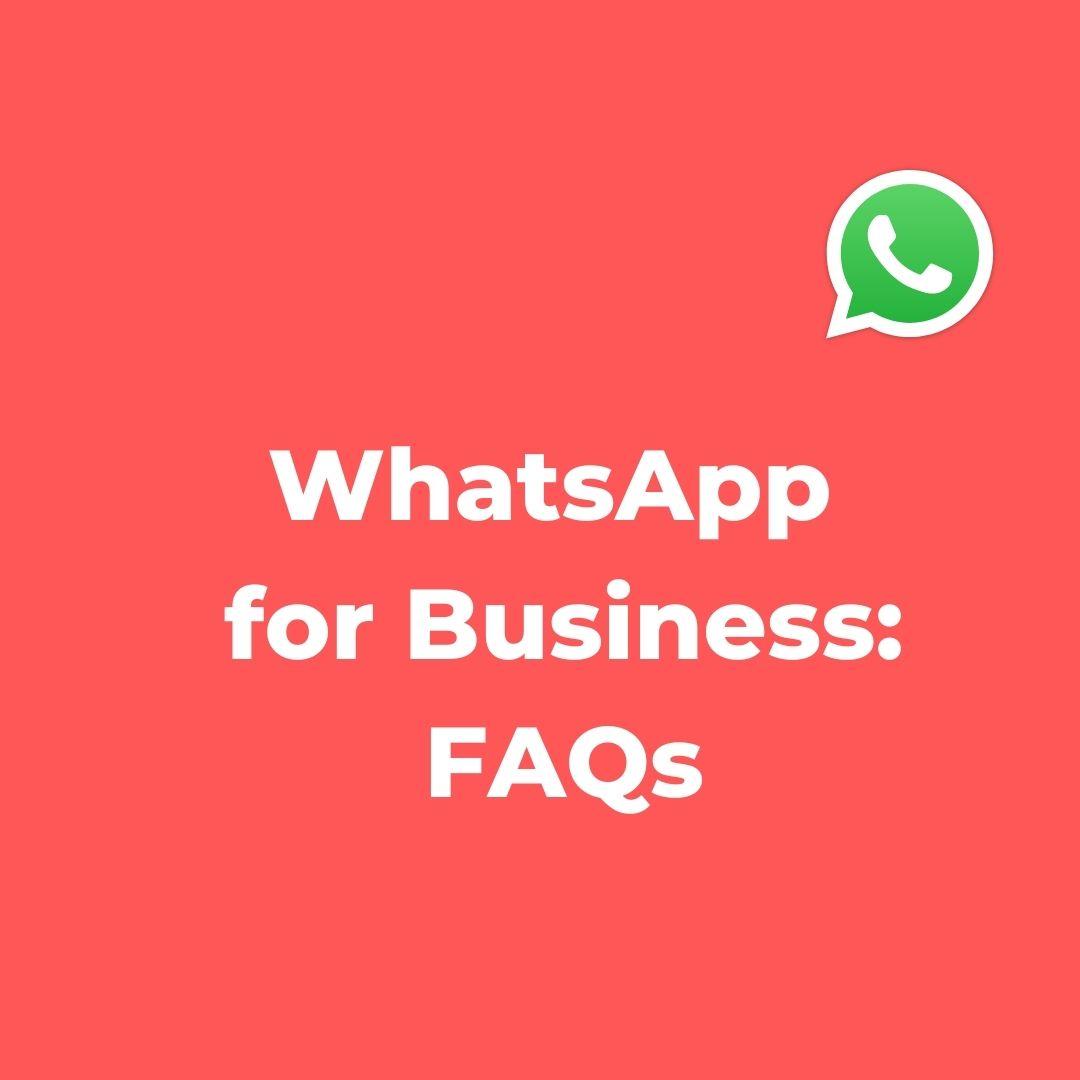 WhatsApp for Business: FAQs