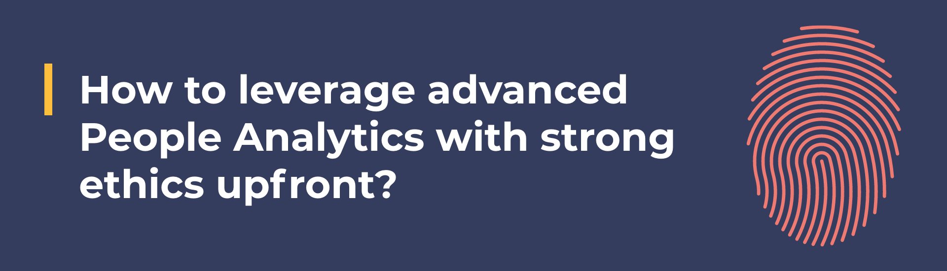 How to leverage advanced People Analytics with strong ethics upfront?