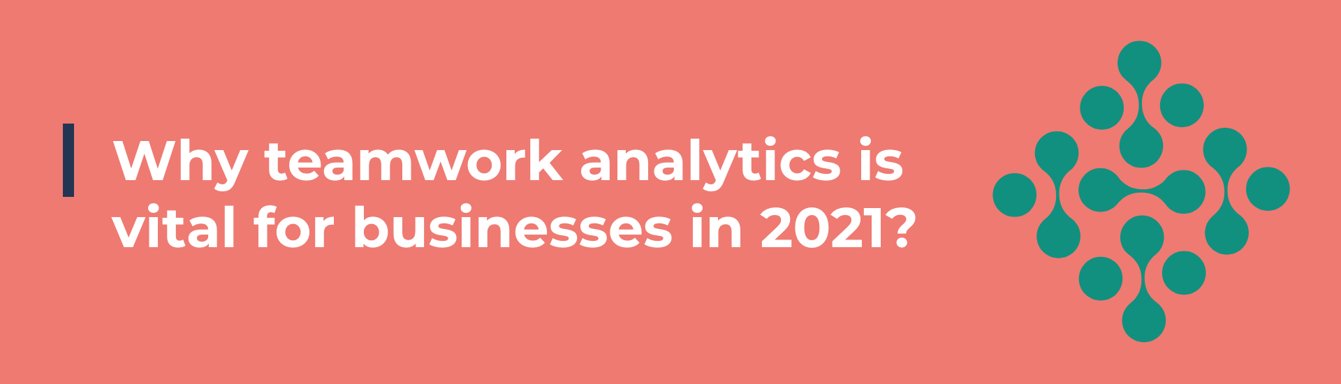 Why teamwork analytics is vital for businesses in 2021?