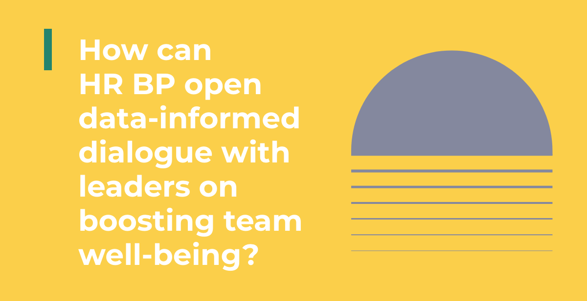 How can HR BP open data-informed dialogue with leaders on boosting team well-being?