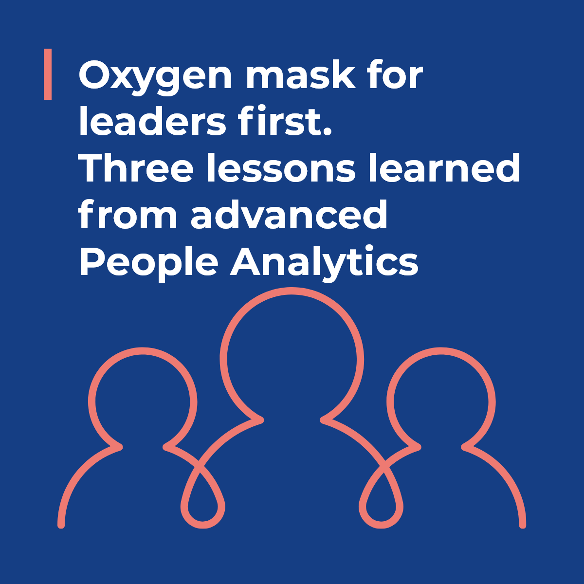Oxygen mask for leaders first. Three lessons learned from advanced People Analytics