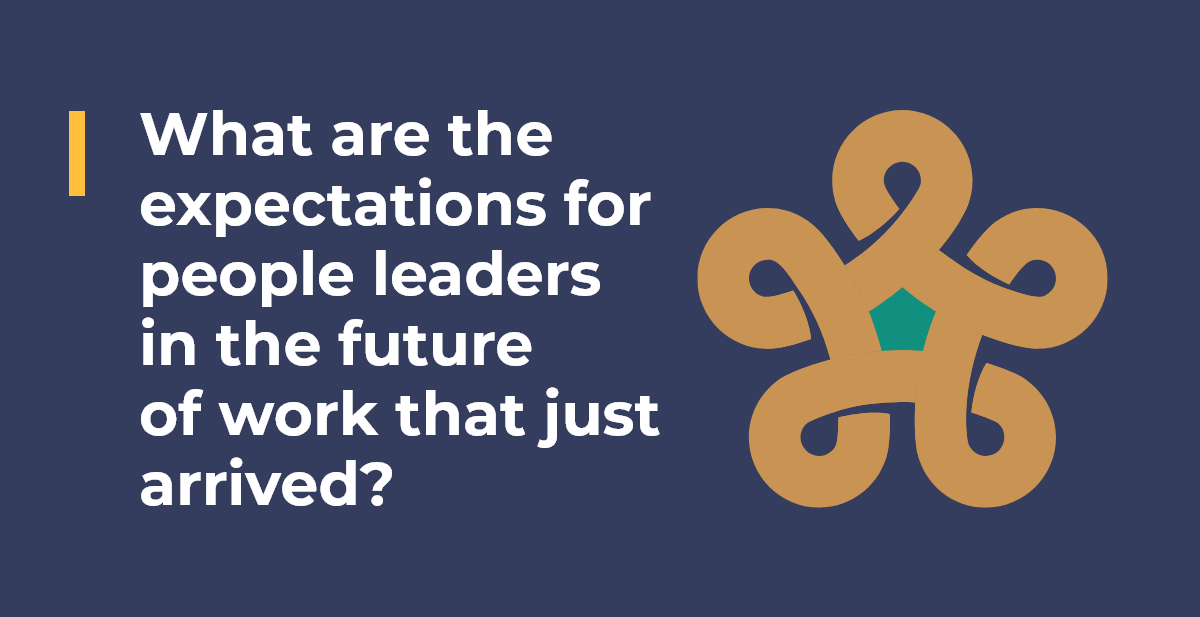 What are the expectations for people leaders in the future of work that just arrived?