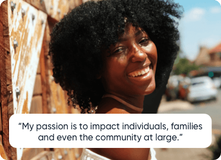 """""""My passion is to impact individuals, families and even the community at large."""""""