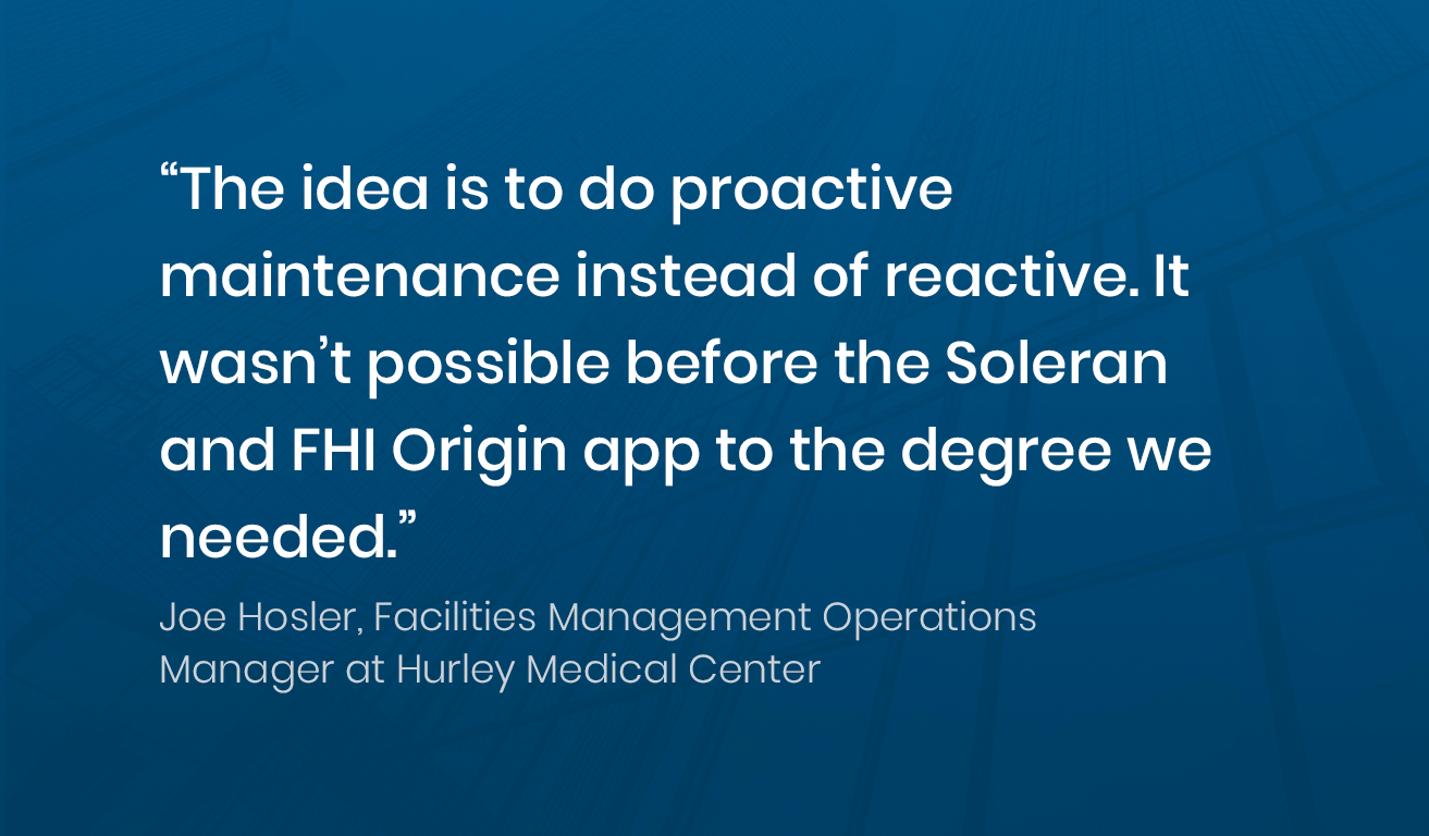 Quote from Joe Hosler, Manager at Hurley Medical Center about proactive maintenance