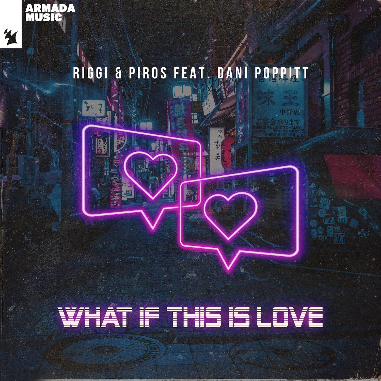 Riggi & Piros - What If This Is Love (feat. Dani Poppitt)