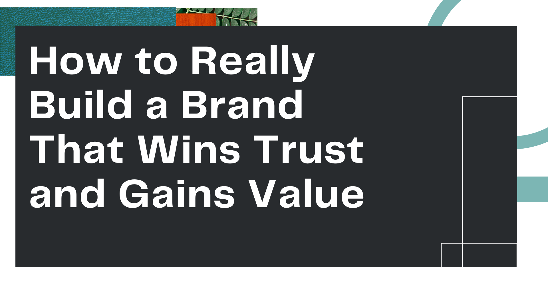 """Title Card for Owl Street Studio's blog article, """"How To Really Build a Brand that Wins Trust and Gains Value"""""""