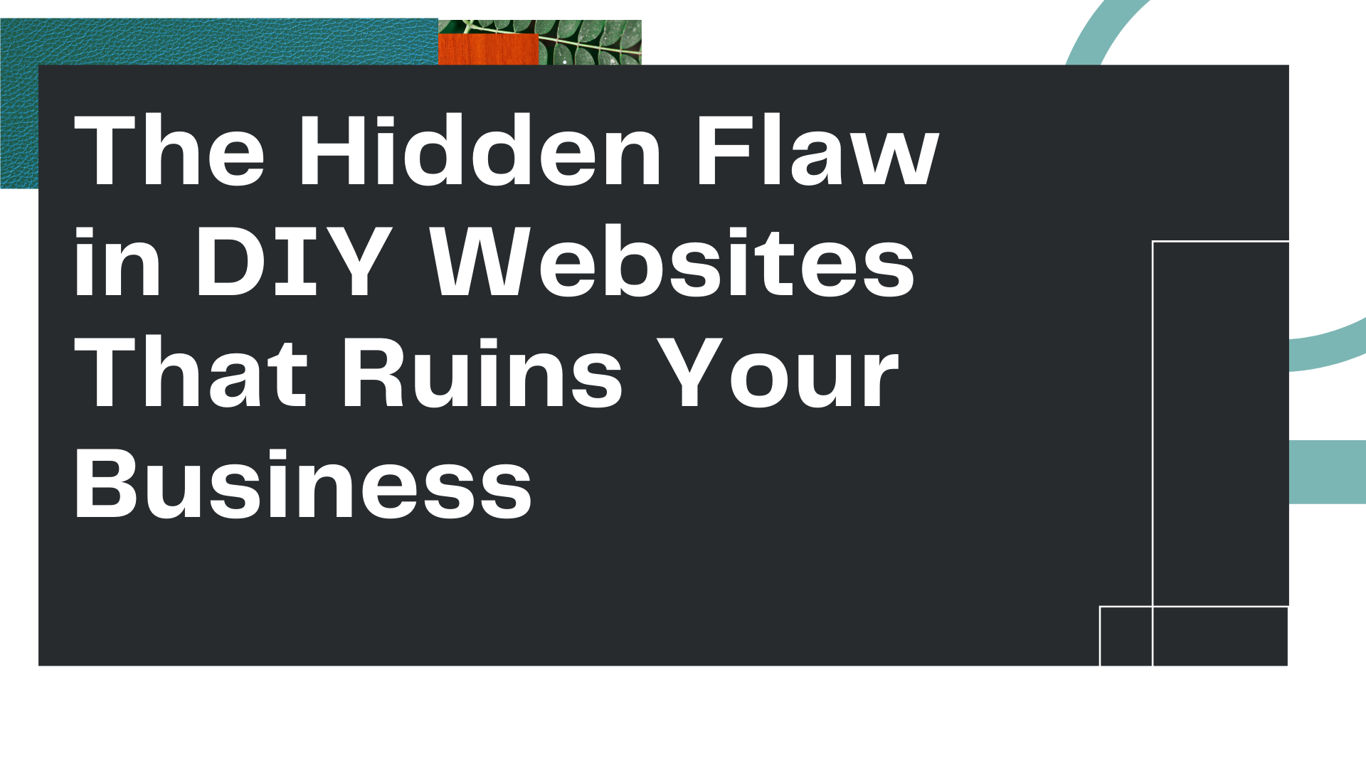 """Title Card for Owl Street Studio's blog article, """"The Hidden Flaw in DIY Websites That Ruins Your Business"""""""