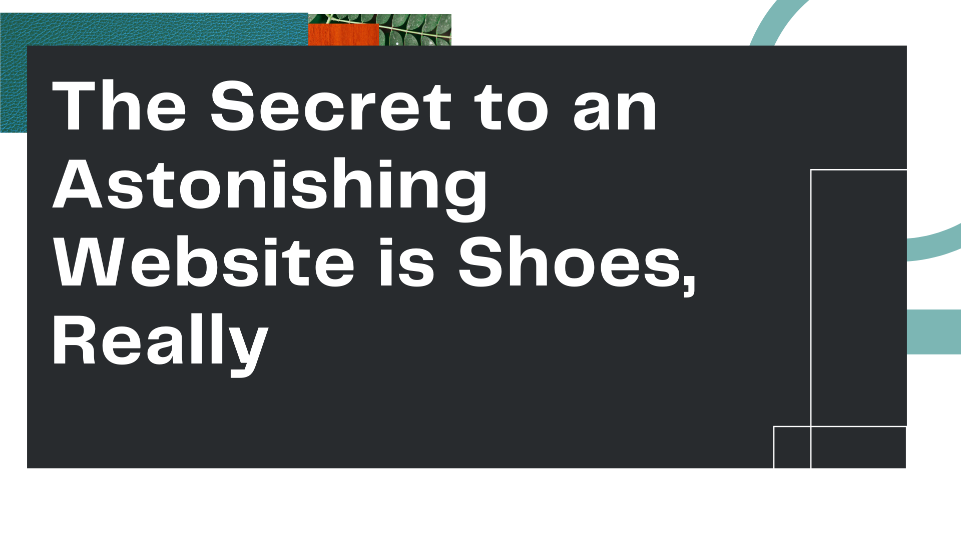 """Title Card for Owl Street Studio's blog article, """"The Secret to an Astonishing Website is Shoes, Really"""""""