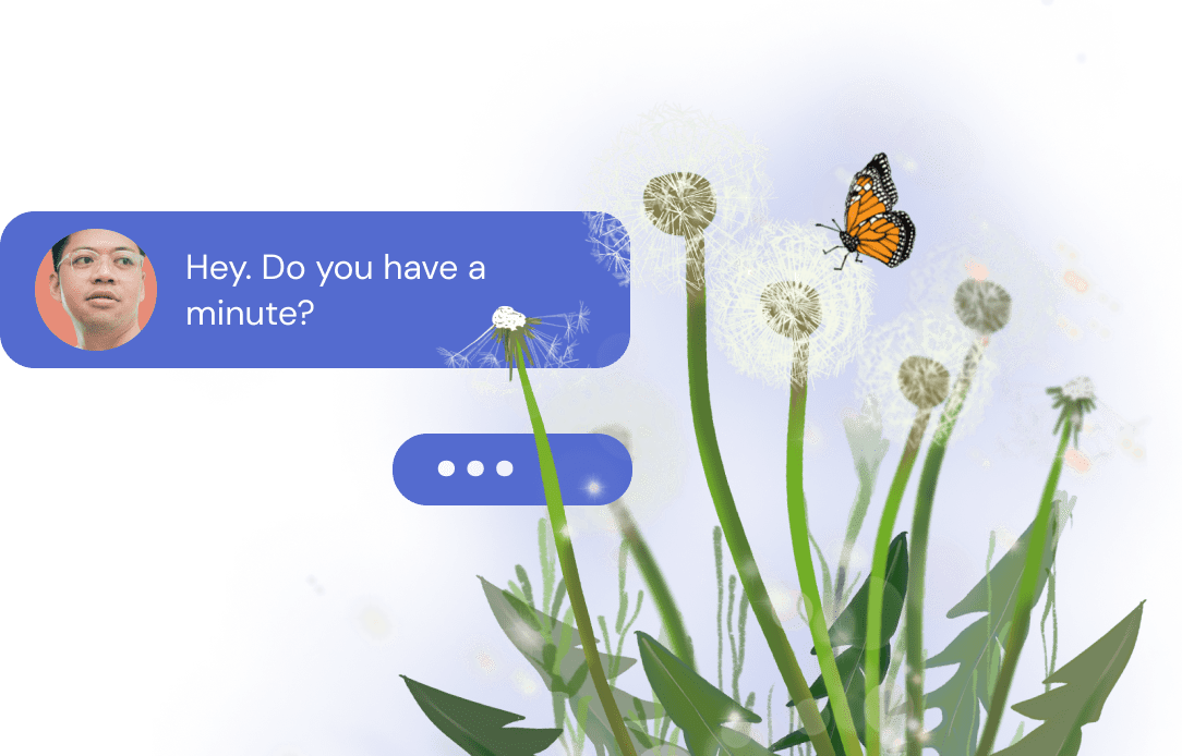 """Illustration of a chat bubble placed in between dandelions. An employee is asking their manager: """"Hey, do you have a minute?"""""""