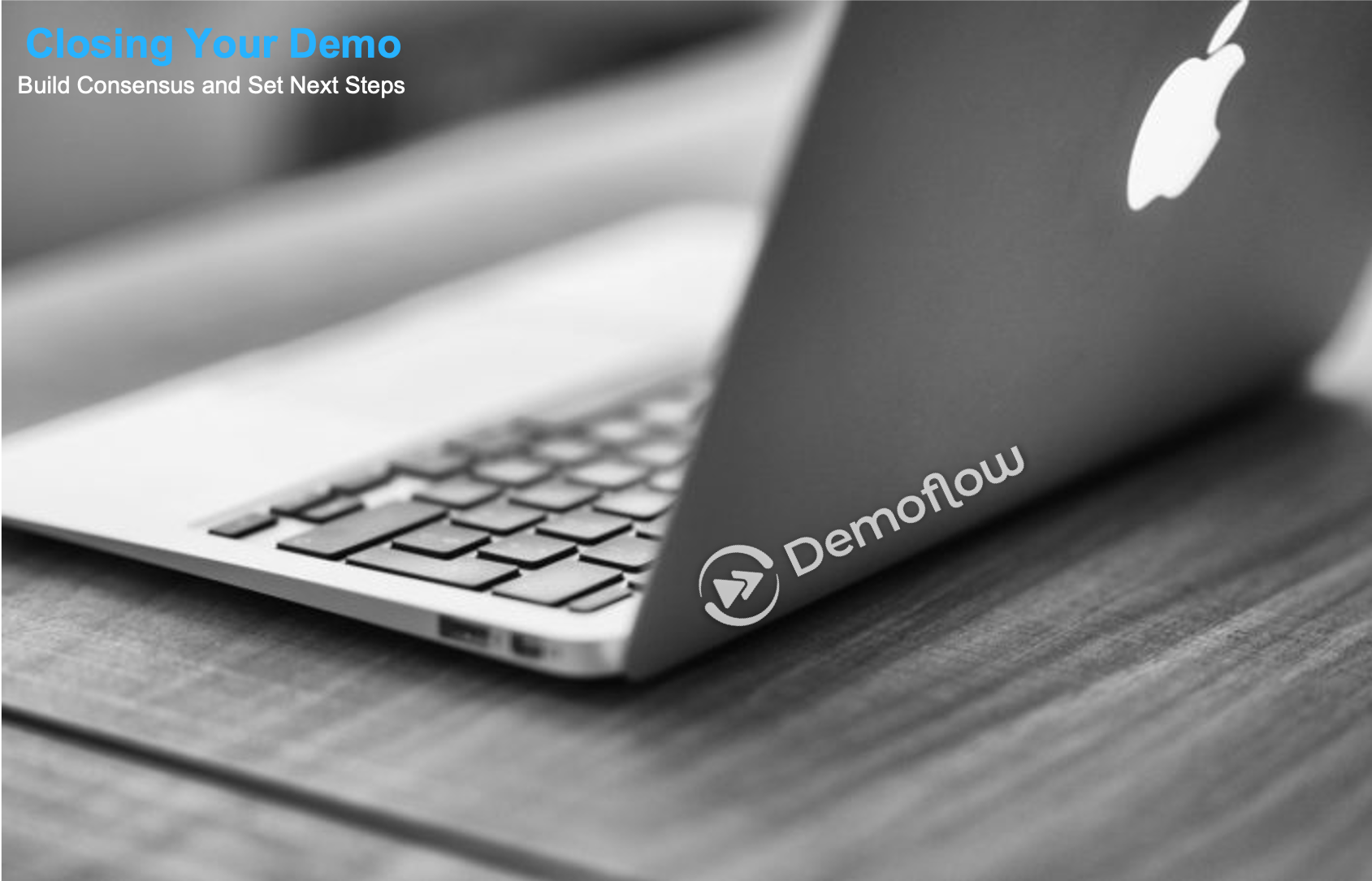 Closing Your Demo - Building Consensus and Setting next steps