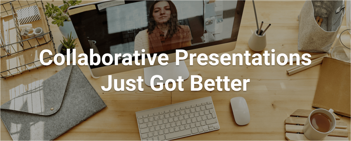 Product Update - Collaborative Presentations Just Got Better
