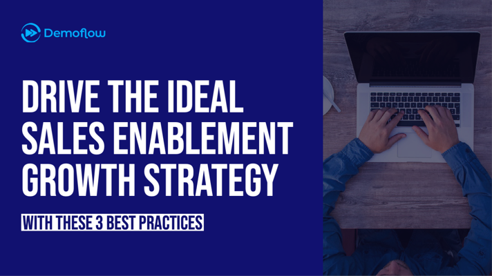 Drive the Ideal Sales Enablement Growth Strategy with These 3 Best Practices