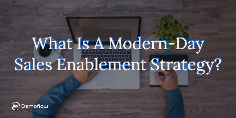 What Is A Modern-Day Sales Enablement Strategy?