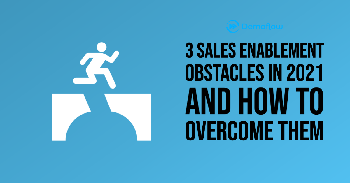 3 Sales Enablement Obstacles in 2021 and How to Overcome Them