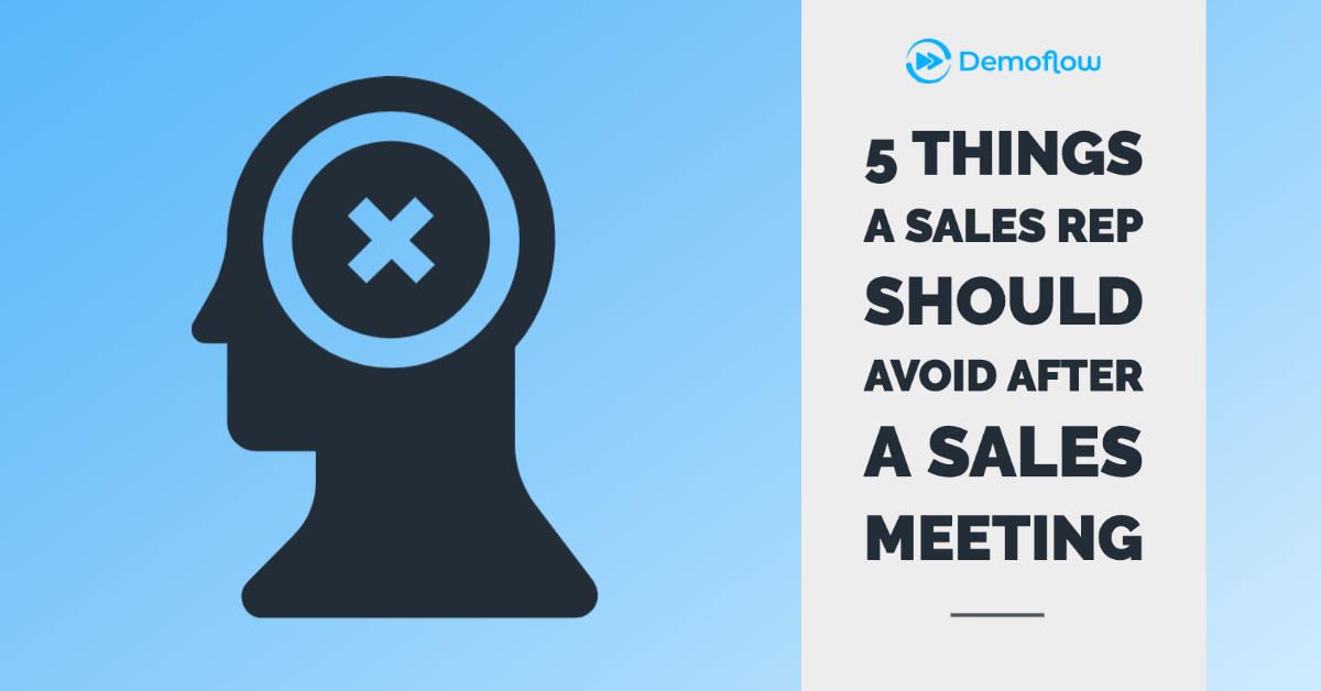 5 Things a Sales Rep Should Avoid After a Sales Meeting