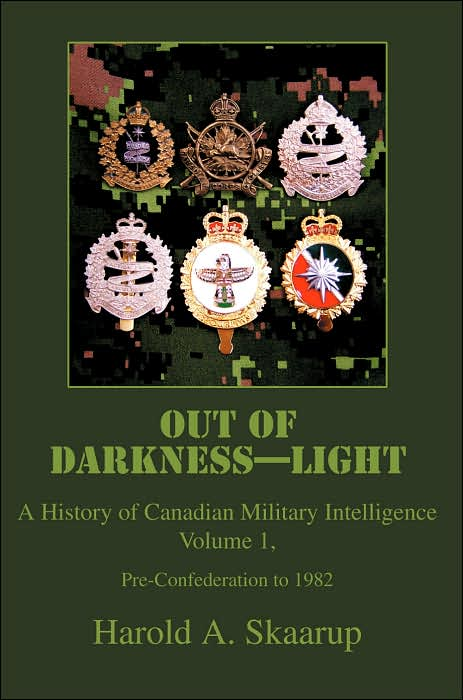 Out of Darkness-Light: A History of Canadian Military Intelligence, Volume 1, Pre-Confederation to 1982