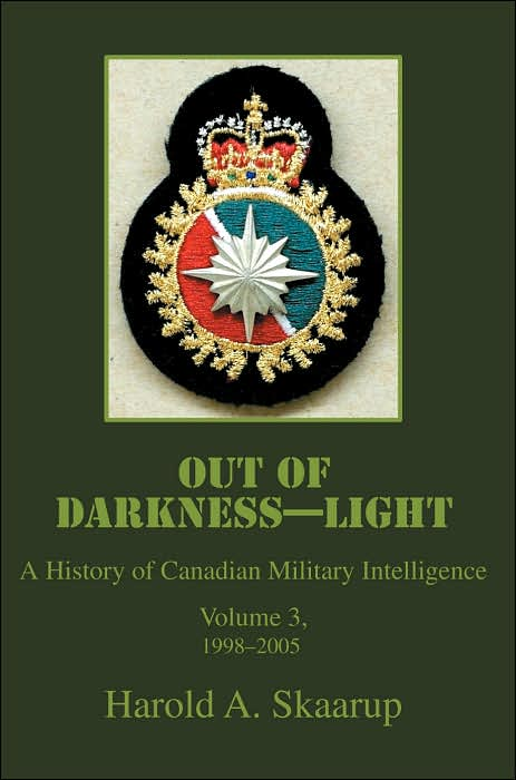 Out of Darkness-Light: A History of Canadian Military Intelligence, Vol. 3, 1998-2005