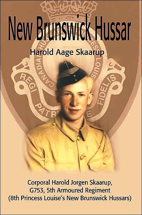 New Brunswick Hussar: Corporal Harold Jorgen Skaarup, G753, 5th Armored Regiment (8th Princess Louise's New Brunswick Hussars)