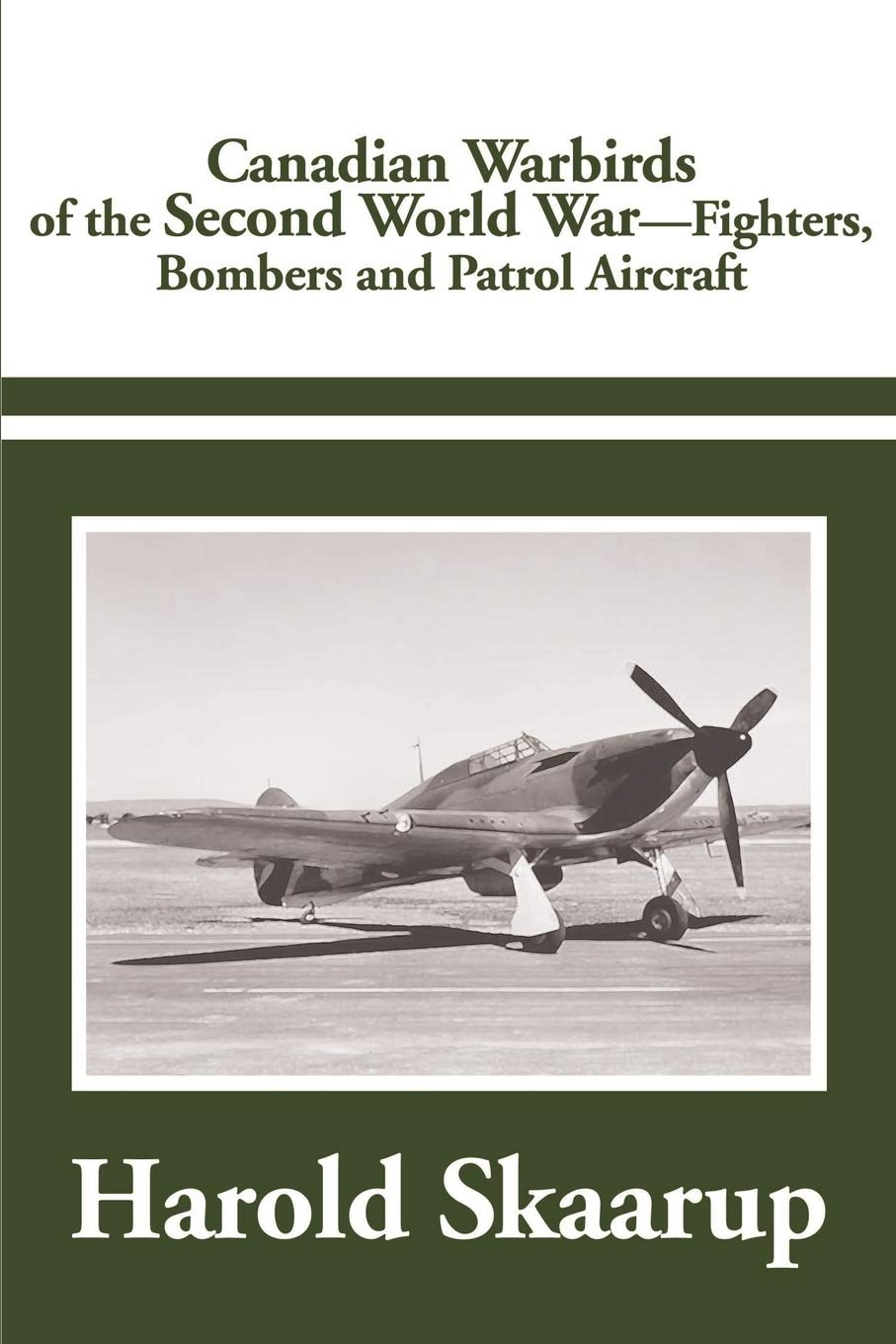 Canadian Warbirds of the Second World War: Fighters, Bombers and Patrol Aircraft