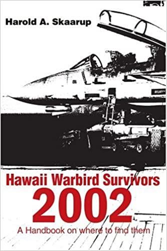 Hawaii Warbird Survivors 2002: A Handbook on Where to Find Them