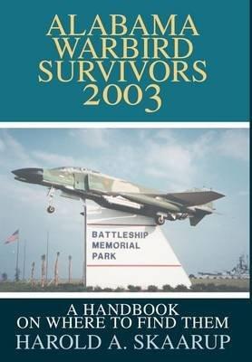 Alabama Warbird Survivors 2003: A Handbook on where to find them