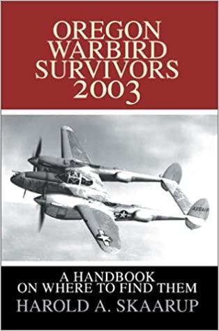 Oregon Warbird Survivors 2003: A Handbook on where to find them