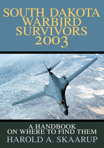 South Dakota Warbird Survivors 2003: A Handbook on Where to Find Them