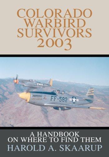 Colorado Warbird Survivors 2003: A Handbook on where to find them