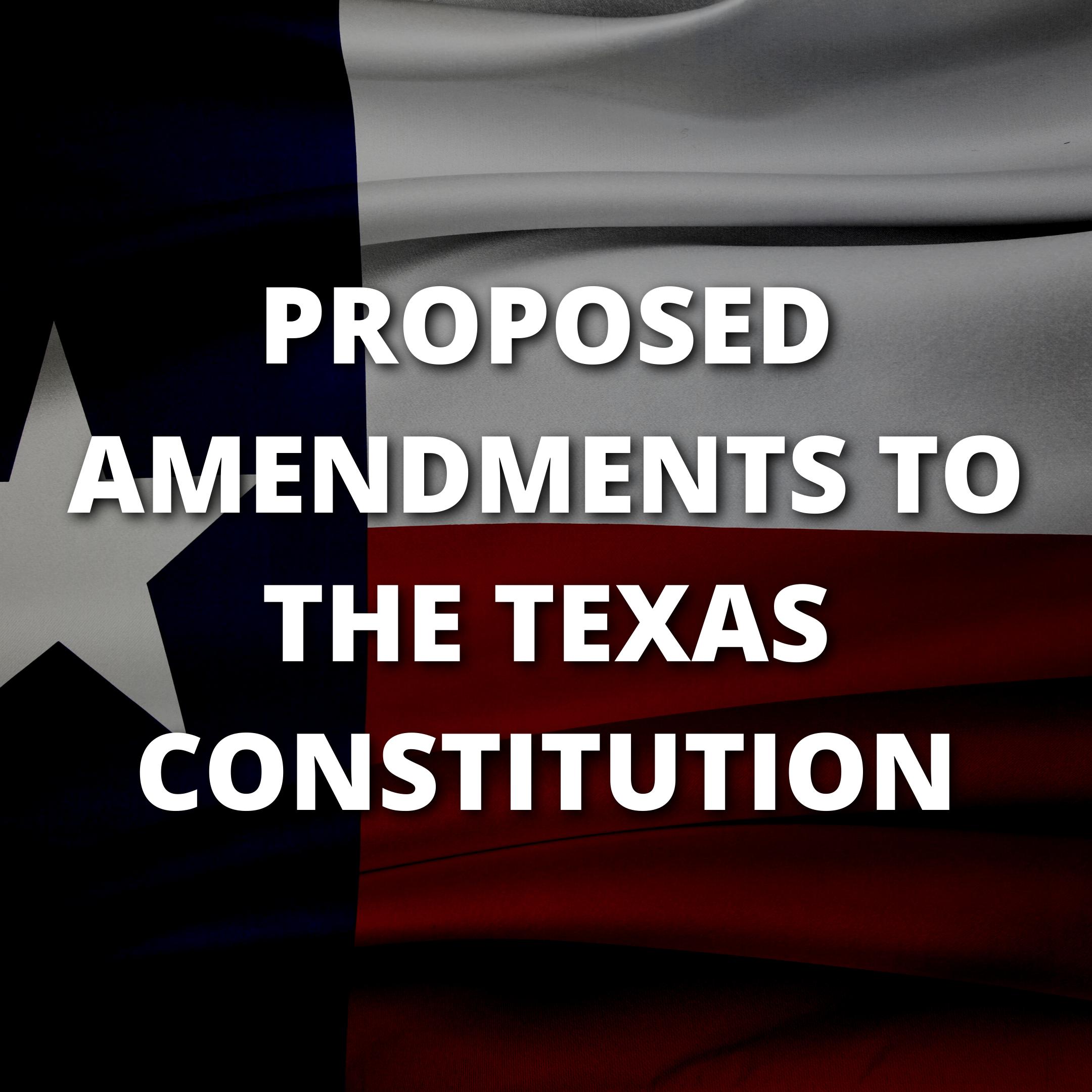 Proposed 2021 Texas Constitutional Amendments