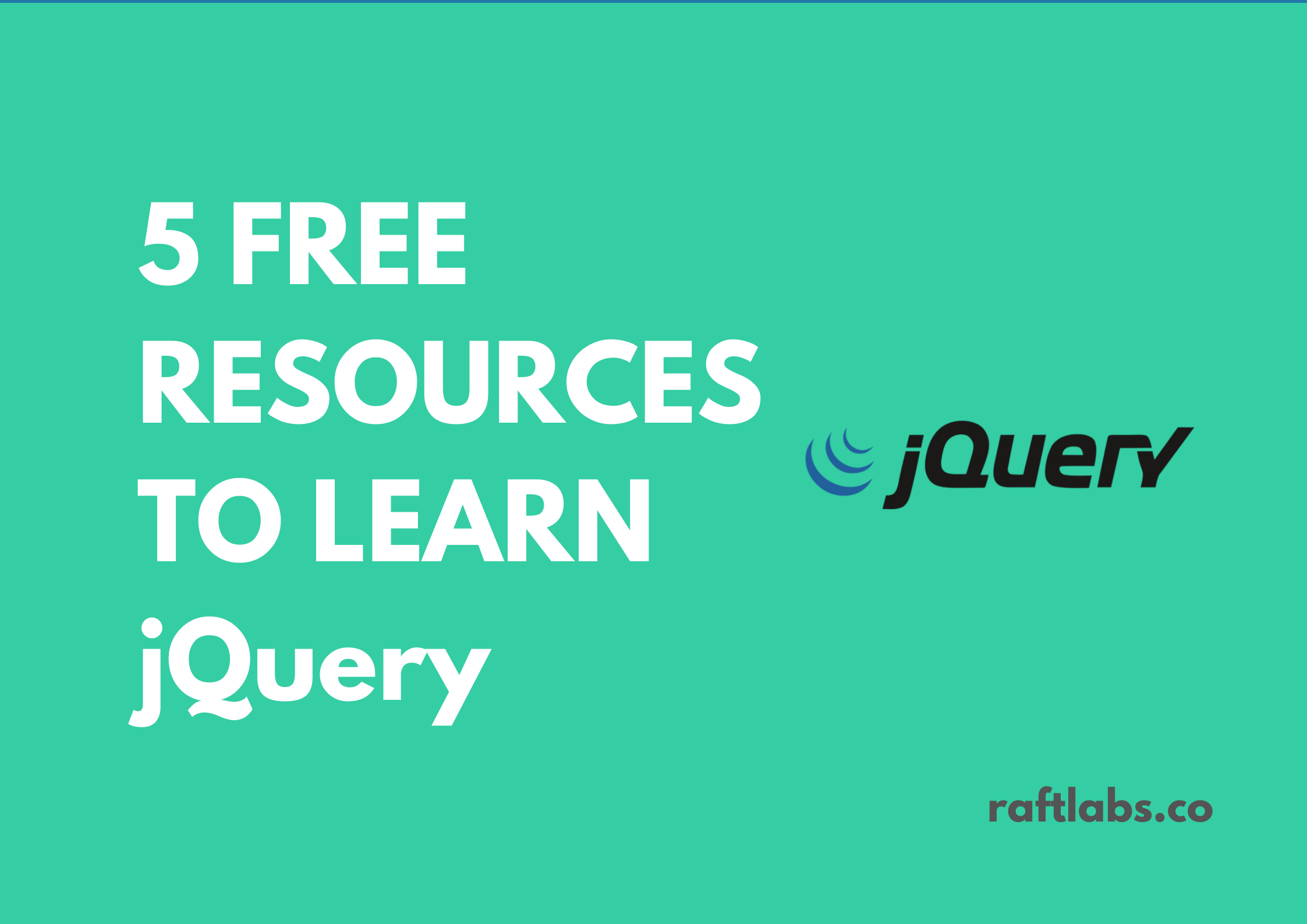 5 FREE Resources to learn jQuery with jQuery logo - raftlabs.co