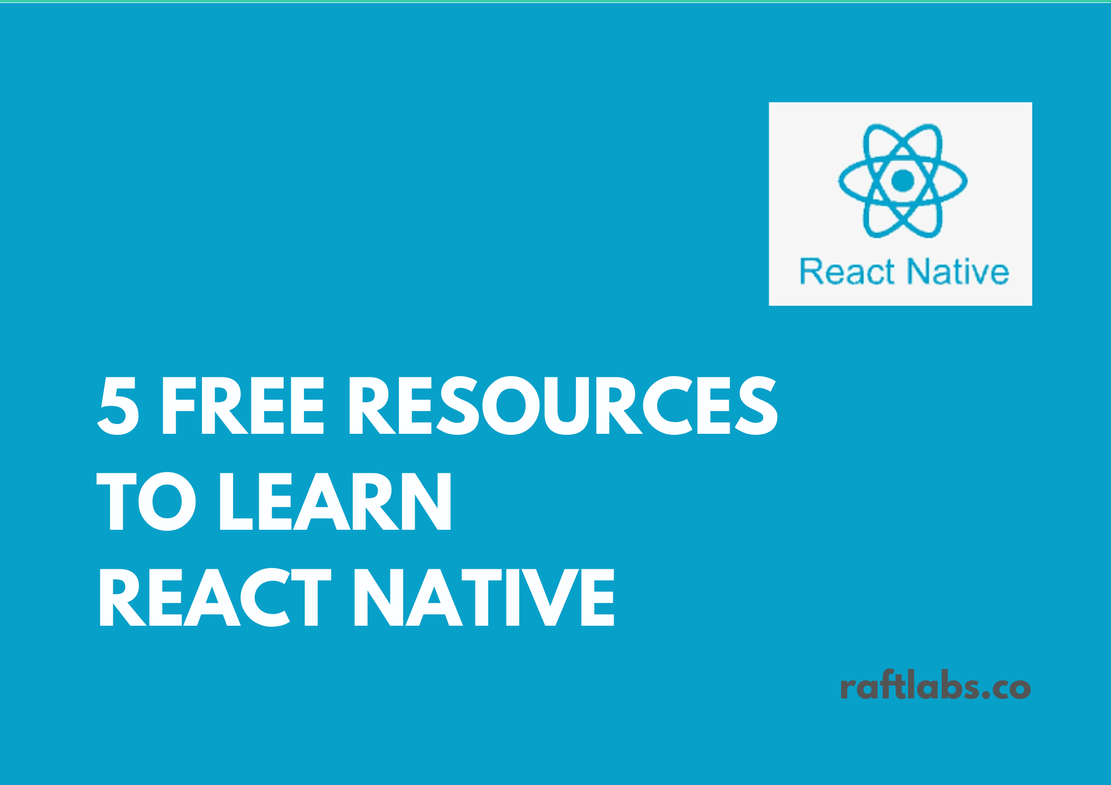5 FREE Resources to learn React Native with React logo - raftlabs.co