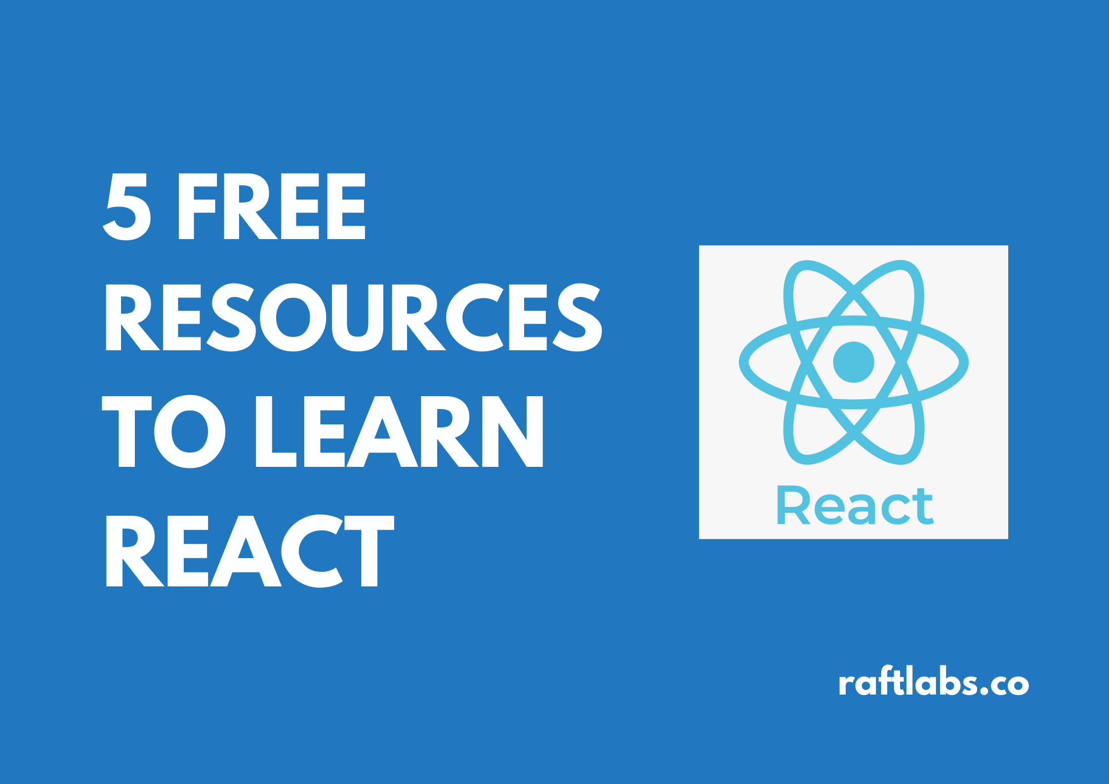 5 free resources to learn React.js with React logo - raftlabs.co