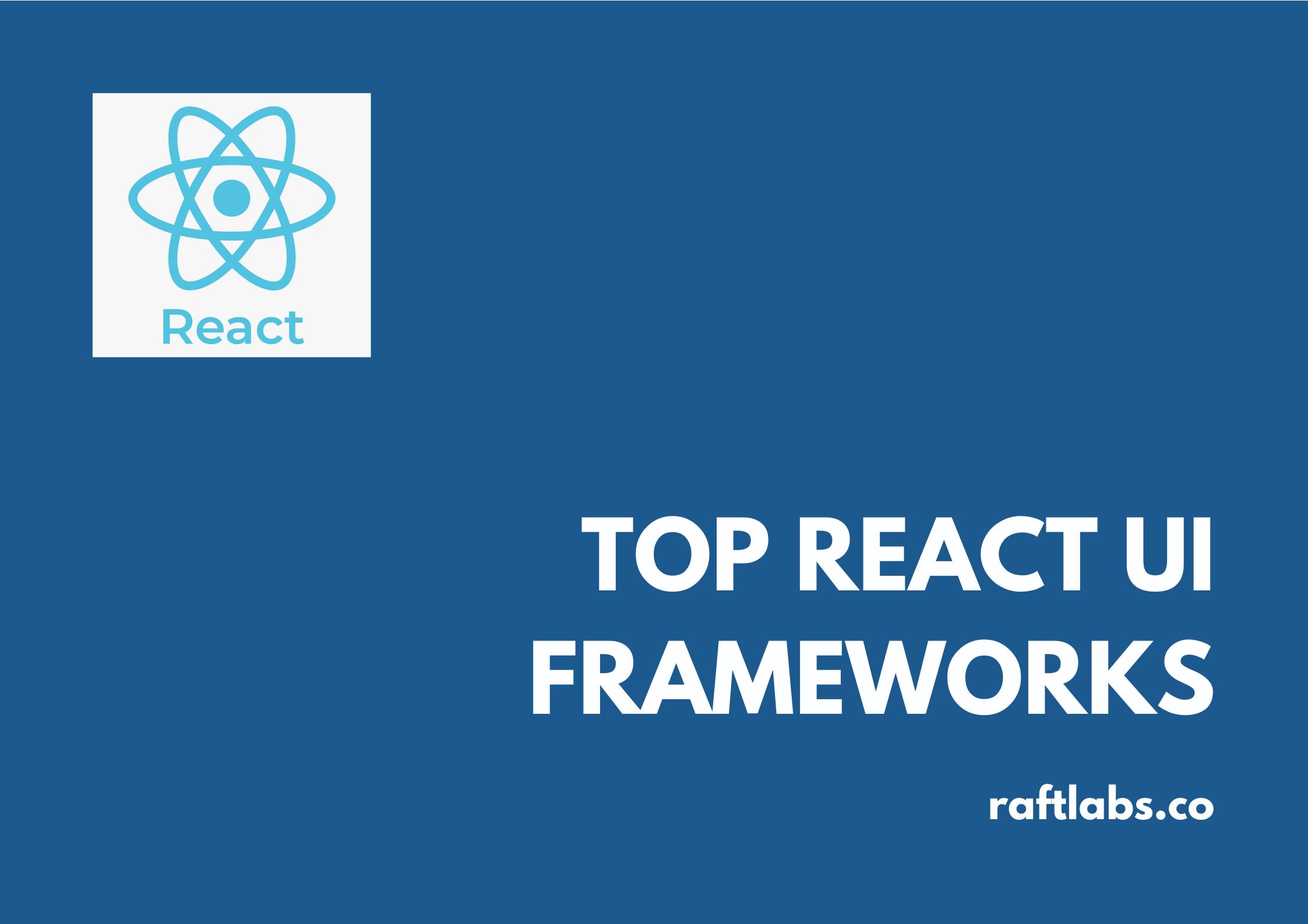 Top 10 React UI Frameworks with React logo - raftlabs.co