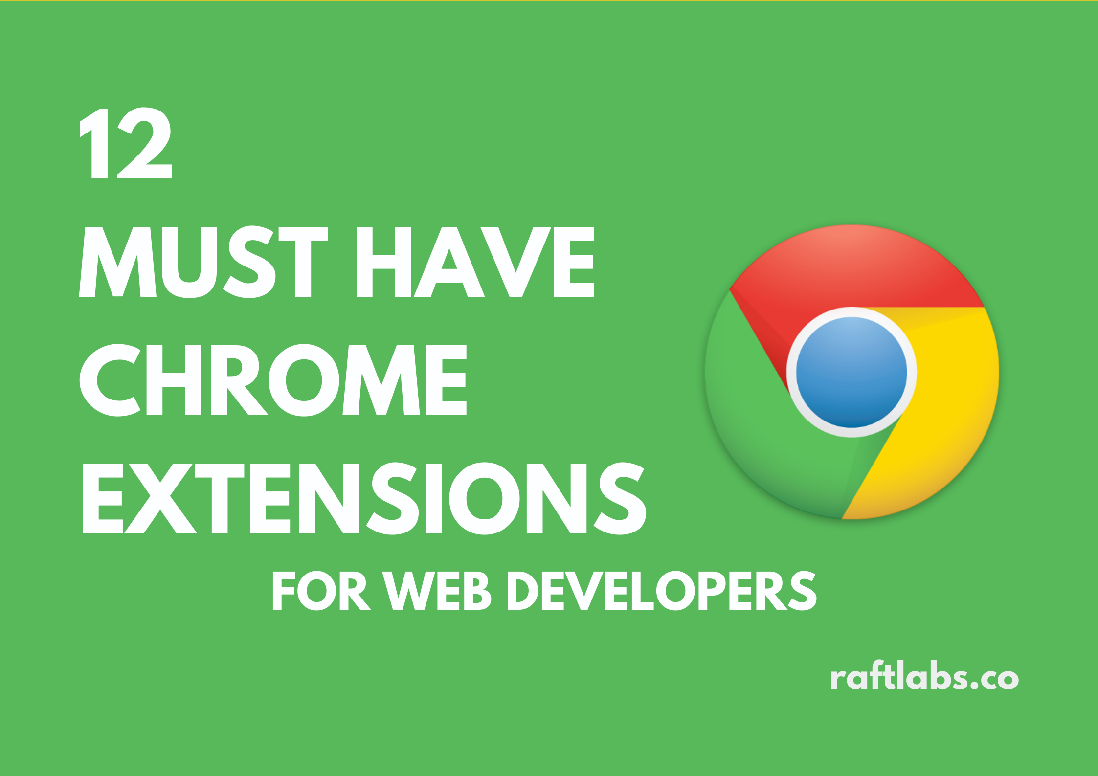 12 Must Have Chrome Extensions For Web Developers with Google Chrome Logo - raftlabs.co