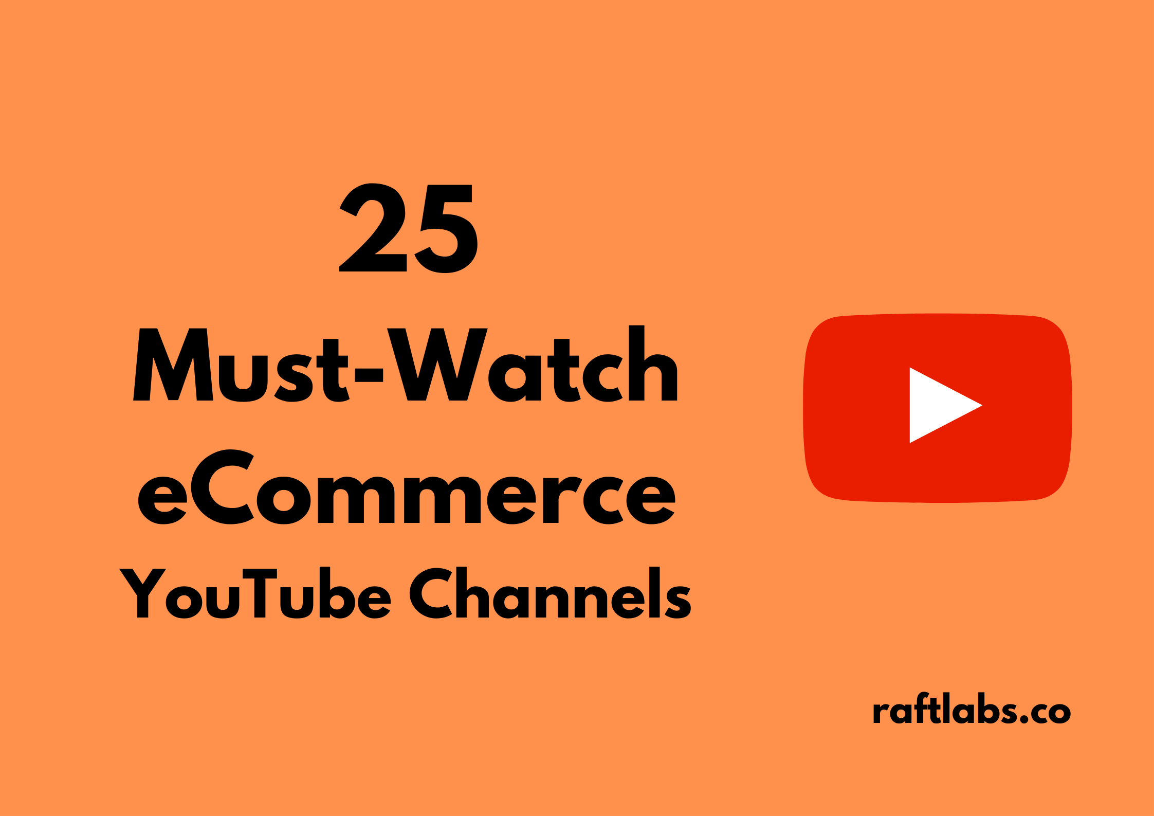 Handpicked list of best eCommerce YouTube Channels| raftlabs