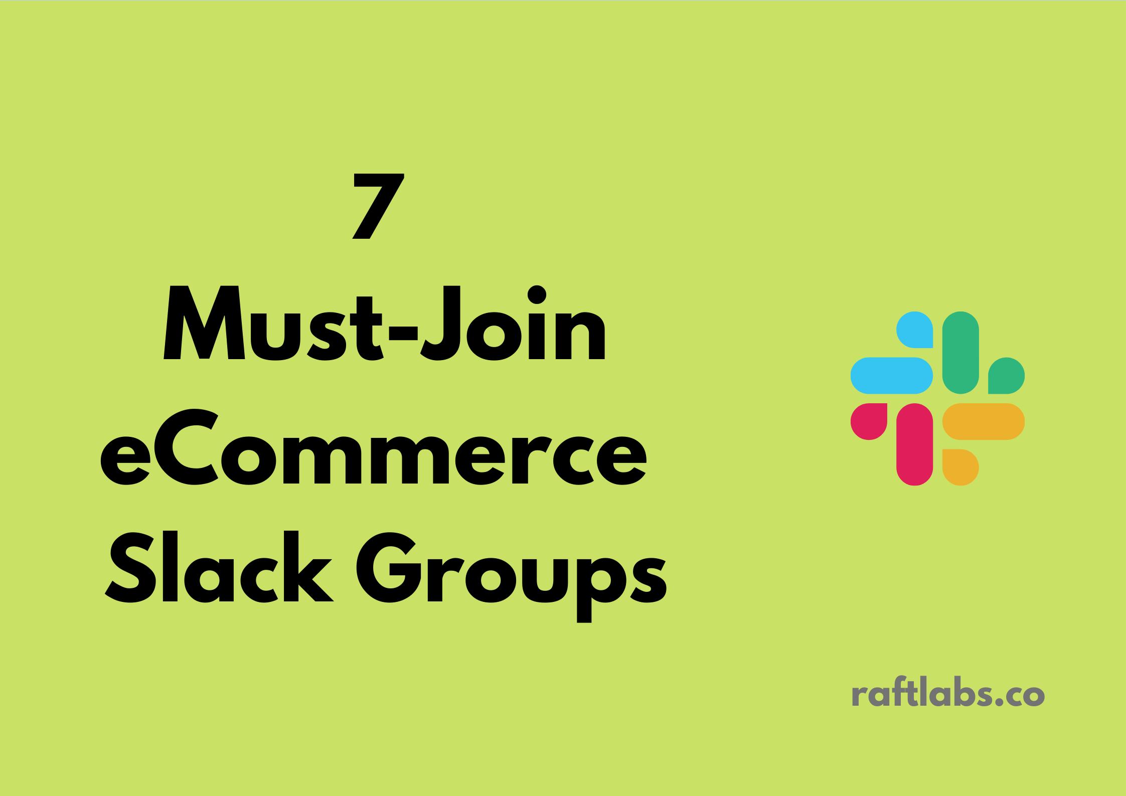 Handpicked list of best eCommerce Slack Groups| raftlabs