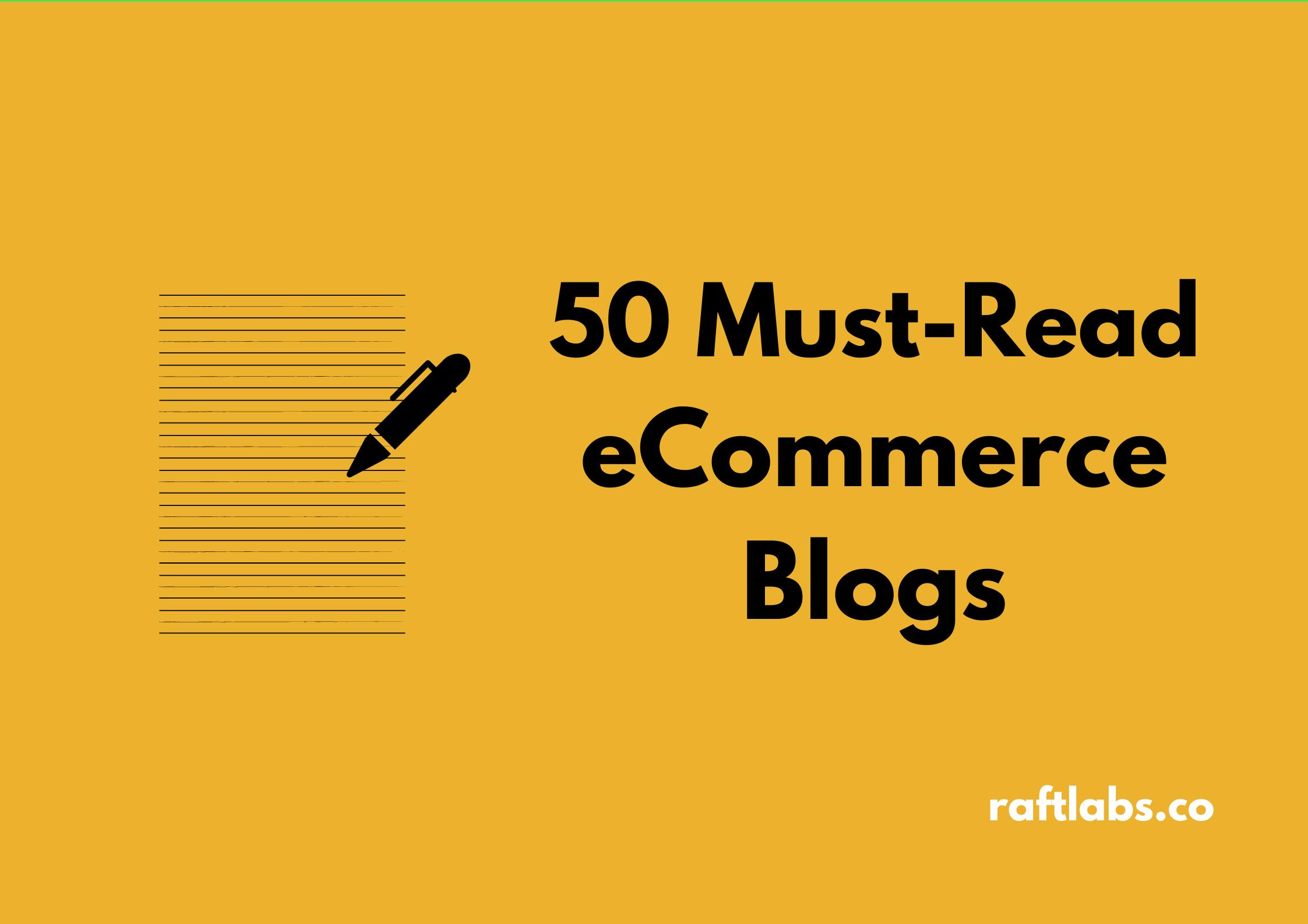 Handpicked list of best eCommerce Blogs| raftlabs
