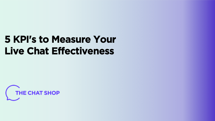 5 KPI's to Measure Your Live Chat Effectiveness