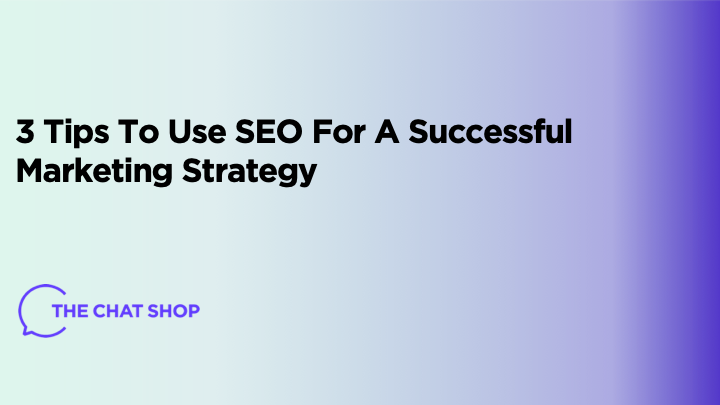 3 Tips To Use SEO For A Successful Marketing Strategy