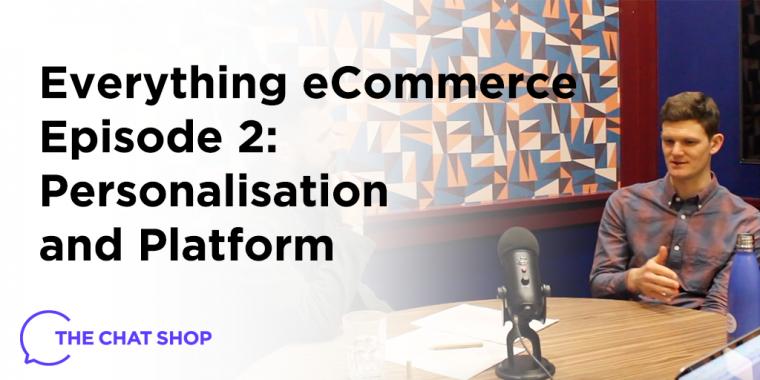 Everything eCommerce Podcast EP 2: Personalisation & Platform