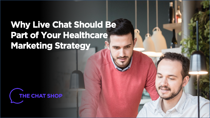 Why Live Chat Should Be Part of Your Healthcare Marketing Strategy