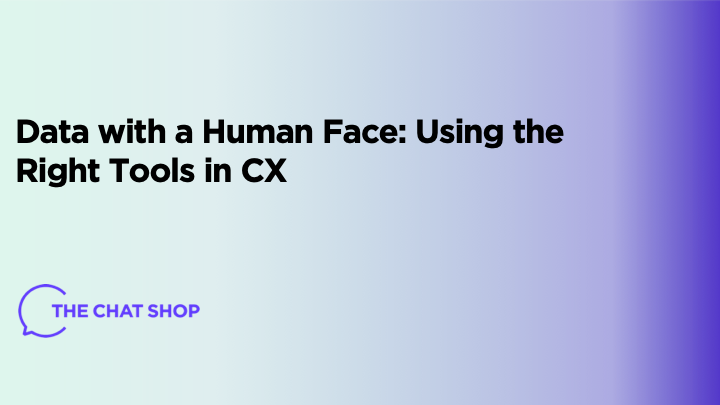 Data with a Human Face: Using the Right Tools in CX