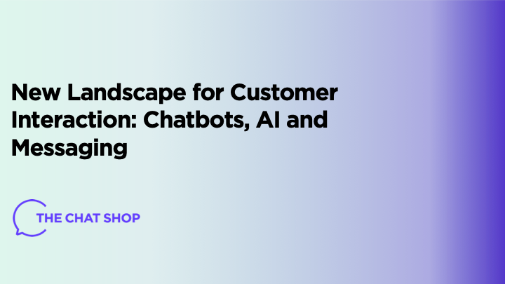 New Landscape for Customer Interaction: Chatbots, AI and Messaging