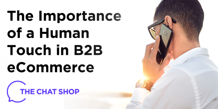 The Importance of a Human Touch in B2B eCommerce