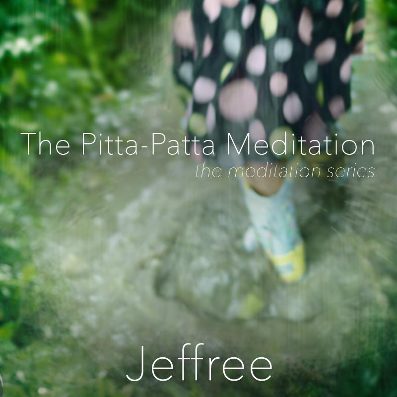 The Pitta-Patta Meditation